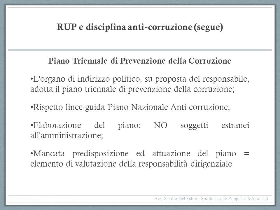 RUP e disciplina anti-corruzione (segue) Piano Triennale di Prevenzione della Corruzione L'organo di indirizzo politico, su proposta del responsabile,
