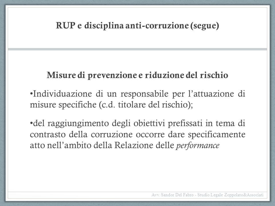 RUP e disciplina anti-corruzione (segue) Misure di prevenzione e riduzione del rischio Individuazione di un responsabile per l'attuazione di misure sp