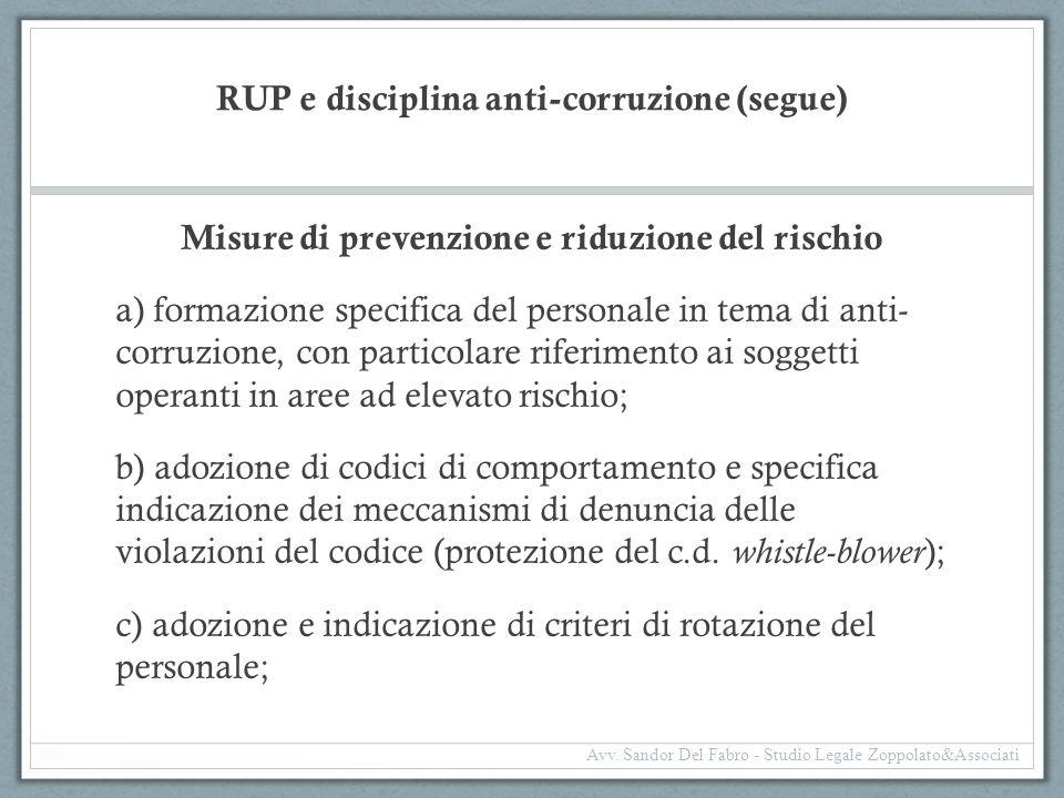 RUP e disciplina anti-corruzione (segue) Misure di prevenzione e riduzione del rischio a) formazione specifica del personale in tema di anti- corruzio