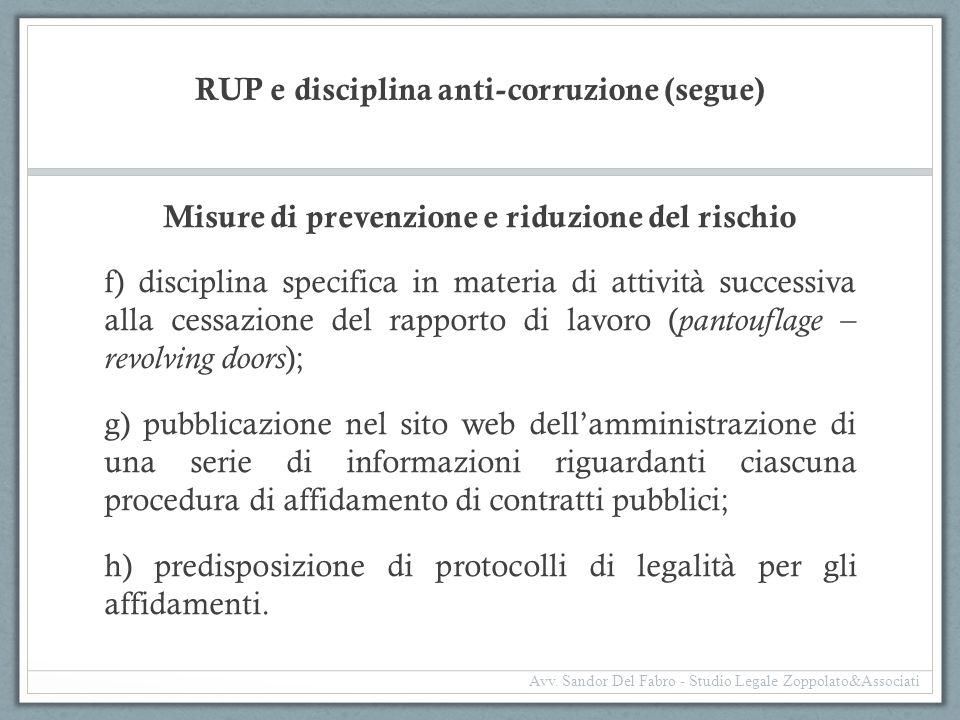 RUP e disciplina anti-corruzione (segue) Misure di prevenzione e riduzione del rischio f) disciplina specifica in materia di attività successiva alla