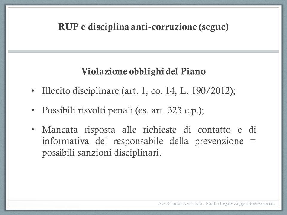 RUP e disciplina anti-corruzione (segue) Violazione obblighi del Piano Illecito disciplinare (art. 1, co. 14, L. 190/2012); Possibili risvolti penali