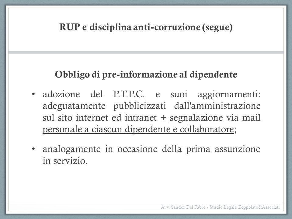 RUP e disciplina anti-corruzione (segue) Obbligo di pre-informazione al dipendente adozione del P.T.P.C. e suoi aggiornamenti: adeguatamente pubbliciz