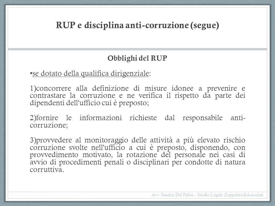 RUP e disciplina anti-corruzione (segue) Obblighi del RUP se dotato della qualifica dirigenziale: 1)concorrere alla definizione di misure idonee a pre
