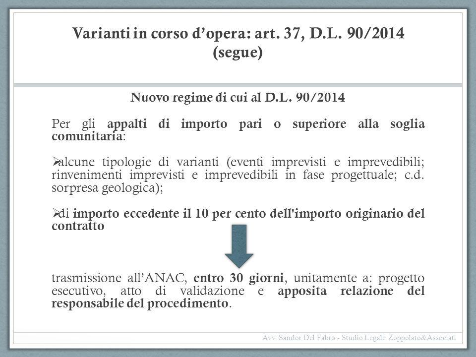Varianti in corso d'opera: art. 37, D.L. 90/2014 (segue) Nuovo regime di cui al D.L. 90/2014 Per gli appalti di importo pari o superiore alla soglia c