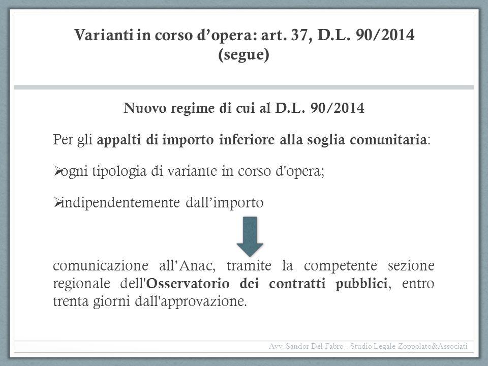 Varianti in corso d'opera: art. 37, D.L. 90/2014 (segue) Nuovo regime di cui al D.L. 90/2014 Per gli appalti di importo inferiore alla soglia comunita
