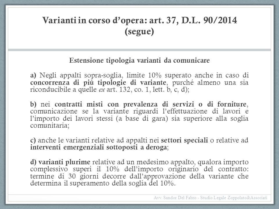 Varianti in corso d'opera: art. 37, D.L. 90/2014 (segue) Estensione tipologia varianti da comunicare a) Negli appalti sopra-soglia, limite 10% superat