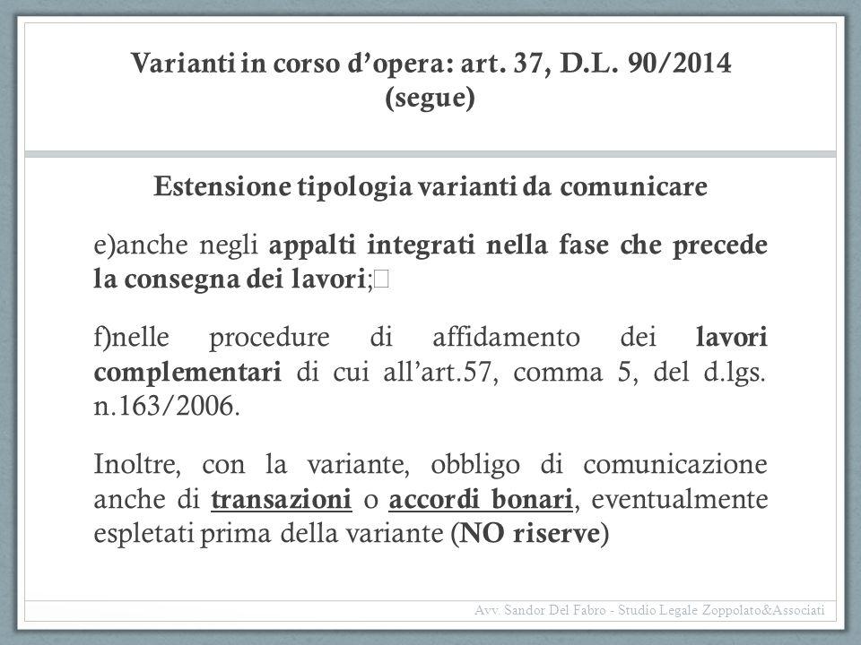 Varianti in corso d'opera: art. 37, D.L. 90/2014 (segue) Estensione tipologia varianti da comunicare e)anche negli appalti integrati nella fase che pr