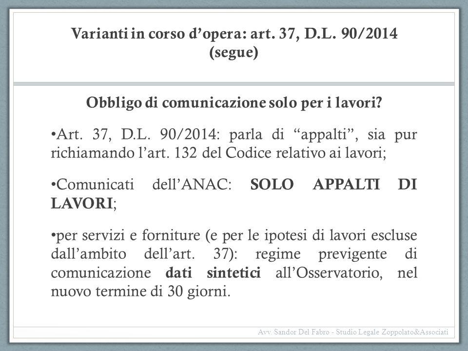 """Varianti in corso d'opera: art. 37, D.L. 90/2014 (segue) Obbligo di comunicazione solo per i lavori? Art. 37, D.L. 90/2014: parla di """"appalti"""", sia pu"""