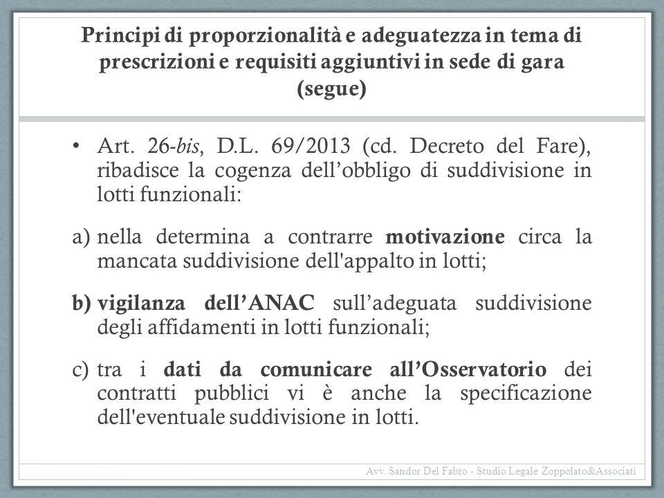 Principi di proporzionalità e adeguatezza in tema di prescrizioni e requisiti aggiuntivi in sede di gara (segue) Art. 26- bis, D.L. 69/2013 (cd. Decre