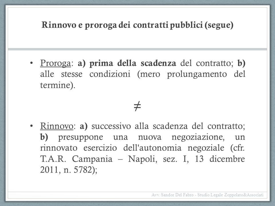 Rinnovo e proroga dei contratti pubblici (segue) Proroga: a) prima della scadenza del contratto; b) alle stesse condizioni (mero prolungamento del ter
