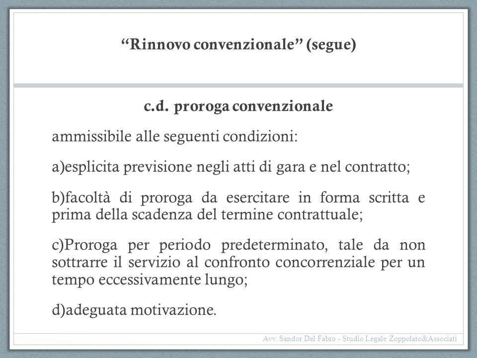 """""""Rinnovo convenzionale"""" (segue) c.d. proroga convenzionale ammissibile alle seguenti condizioni: a)esplicita previsione negli atti di gara e nel contr"""
