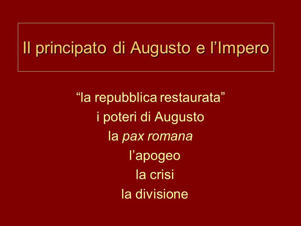 """Il principato di Augusto e l'Impero """"la repubblica restaurata"""" i poteri di Augusto la pax romana l'apogeo la crisi la divisione"""