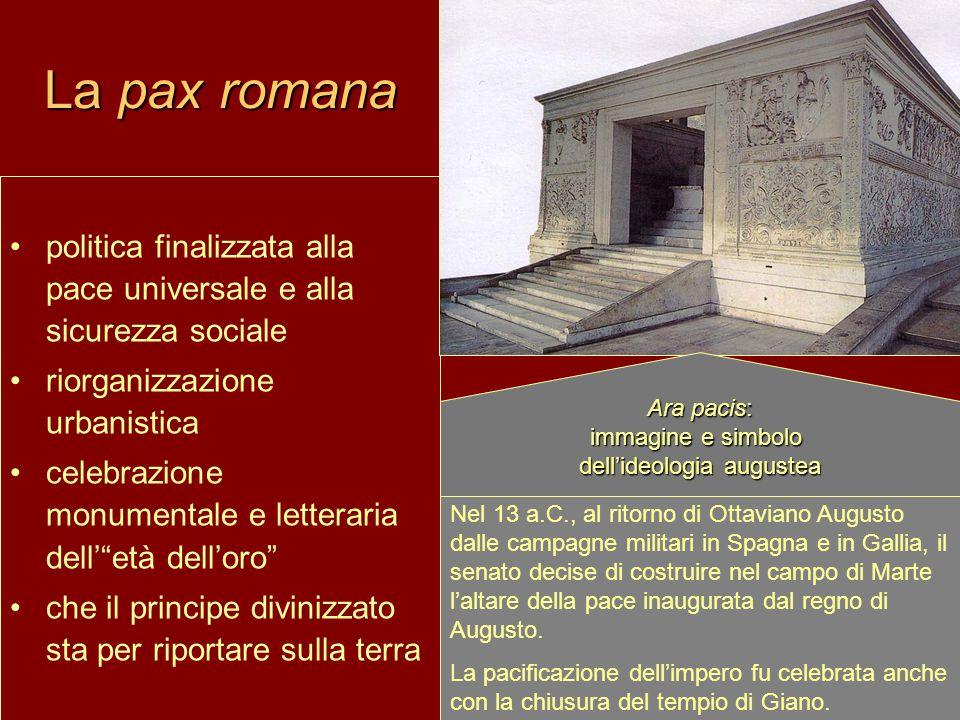 La pax romana politica finalizzata alla pace universale e alla sicurezza sociale riorganizzazione urbanistica celebrazione monumentale e letteraria de