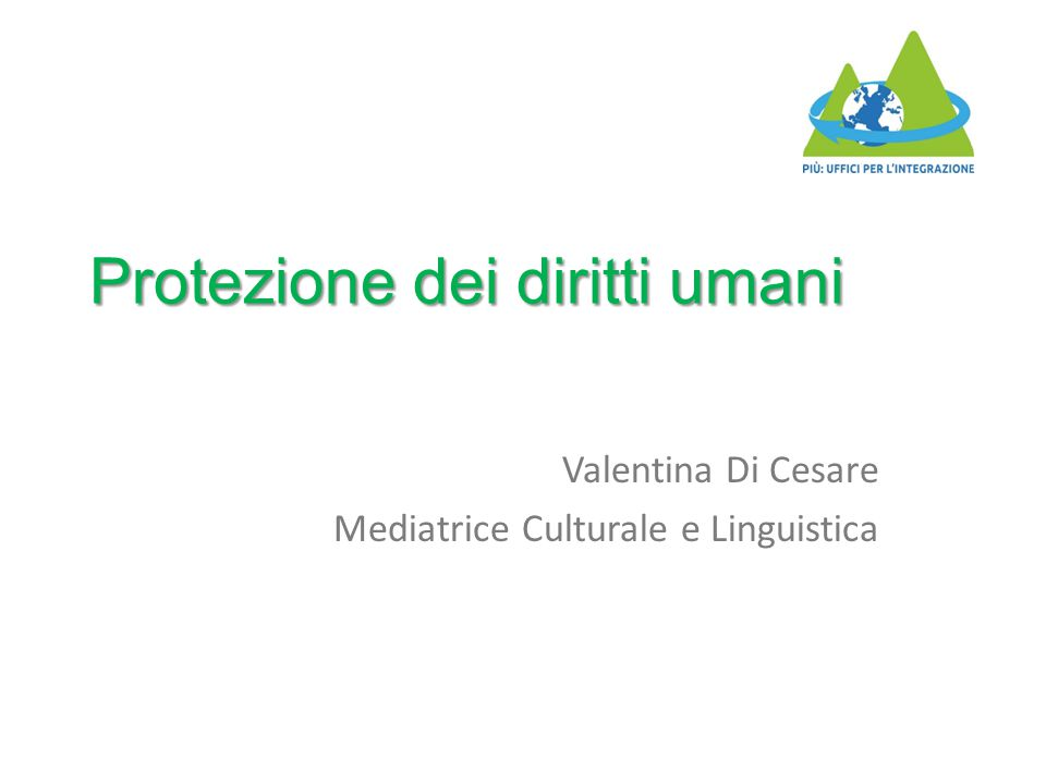Protezione dei diritti umani Valentina Di Cesare Mediatrice Culturale e Linguistica