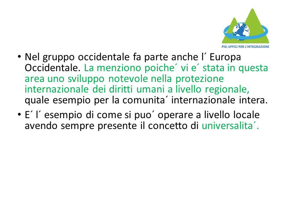 Nel gruppo occidentale fa parte anche l´ Europa Occidentale. La menziono poiche´ vi e´ stata in questa area uno sviluppo notevole nella protezione int