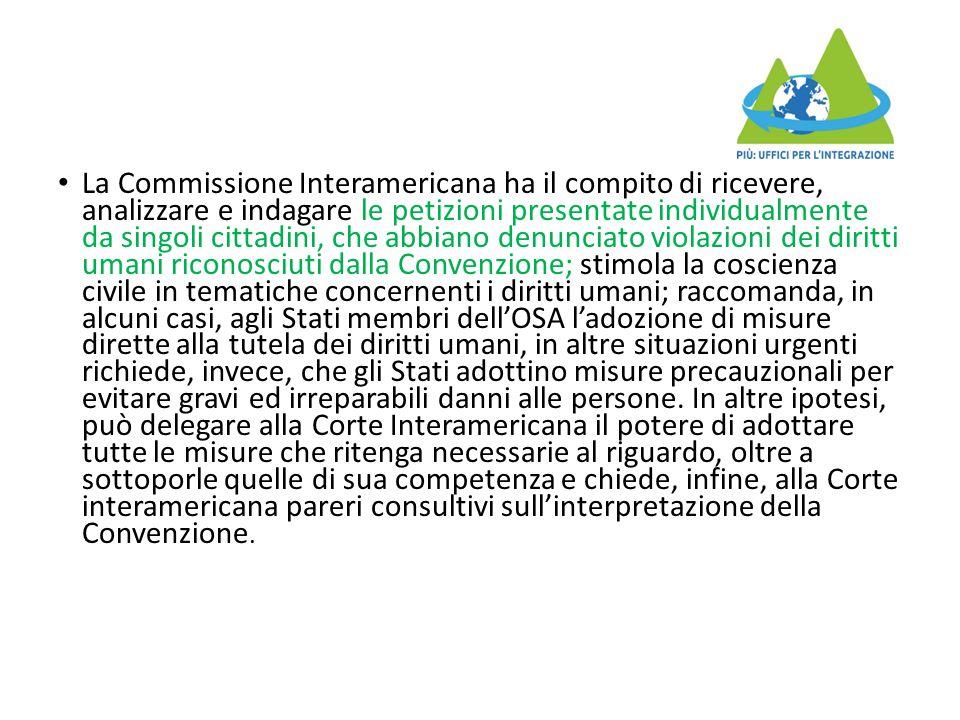 La Commissione Interamericana ha il compito di ricevere, analizzare e indagare le petizioni presentate individualmente da singoli cittadini, che abbia