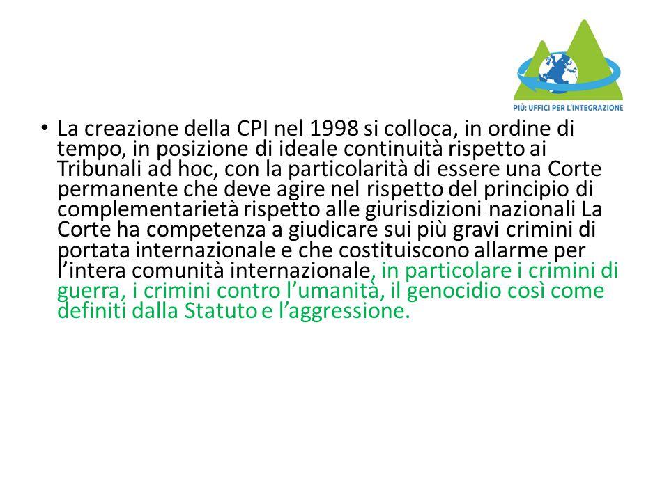 La creazione della CPI nel 1998 si colloca, in ordine di tempo, in posizione di ideale continuità rispetto ai Tribunali ad hoc, con la particolarità d