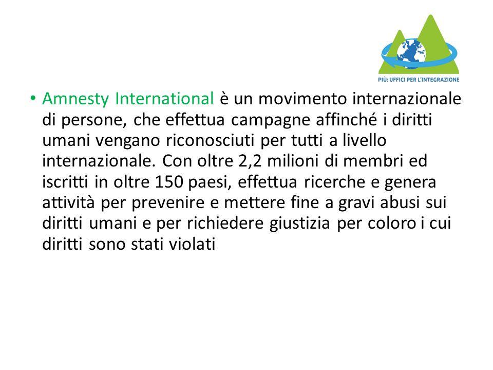 Amnesty International è un movimento internazionale di persone, che effettua campagne affinché i diritti umani vengano riconosciuti per tutti a livell