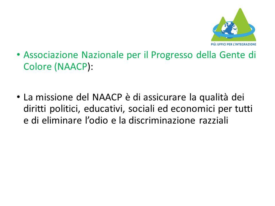 Associazione Nazionale per il Progresso della Gente di Colore (NAACP): La missione del NAACP è di assicurare la qualità dei diritti politici, educativ