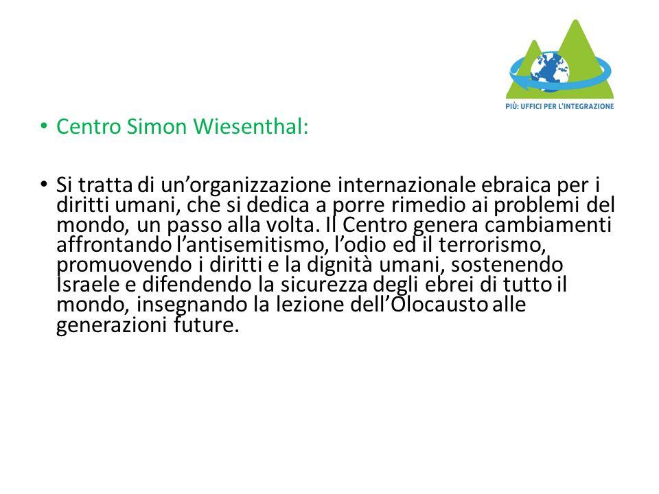 Centro Simon Wiesenthal: Si tratta di un'organizzazione internazionale ebraica per i diritti umani, che si dedica a porre rimedio ai problemi del mond