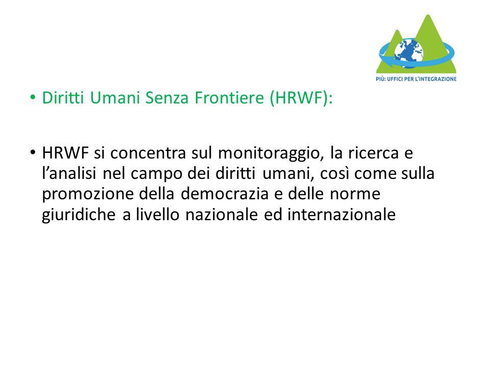 Diritti Umani Senza Frontiere (HRWF): HRWF si concentra sul monitoraggio, la ricerca e l'analisi nel campo dei diritti umani, così come sulla promozio