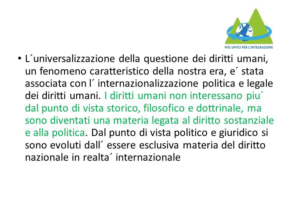 L´universalizzazione della questione dei diritti umani, un fenomeno caratteristico della nostra era, e´ stata associata con l´ internazionalizzazione