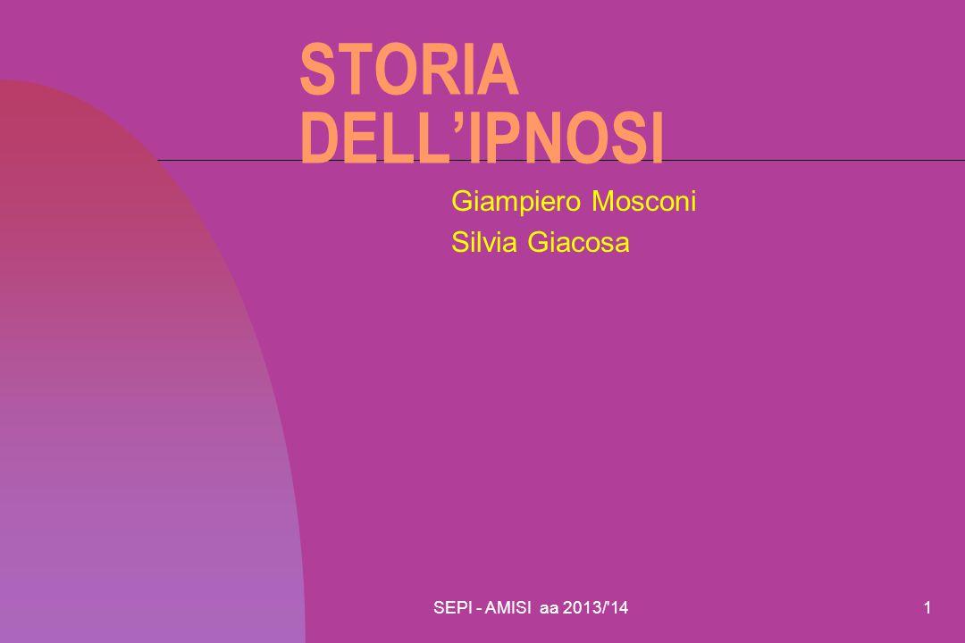 SEPI - AMISI aa 2013/'141 STORIA DELL'IPNOSI Giampiero Mosconi Silvia Giacosa