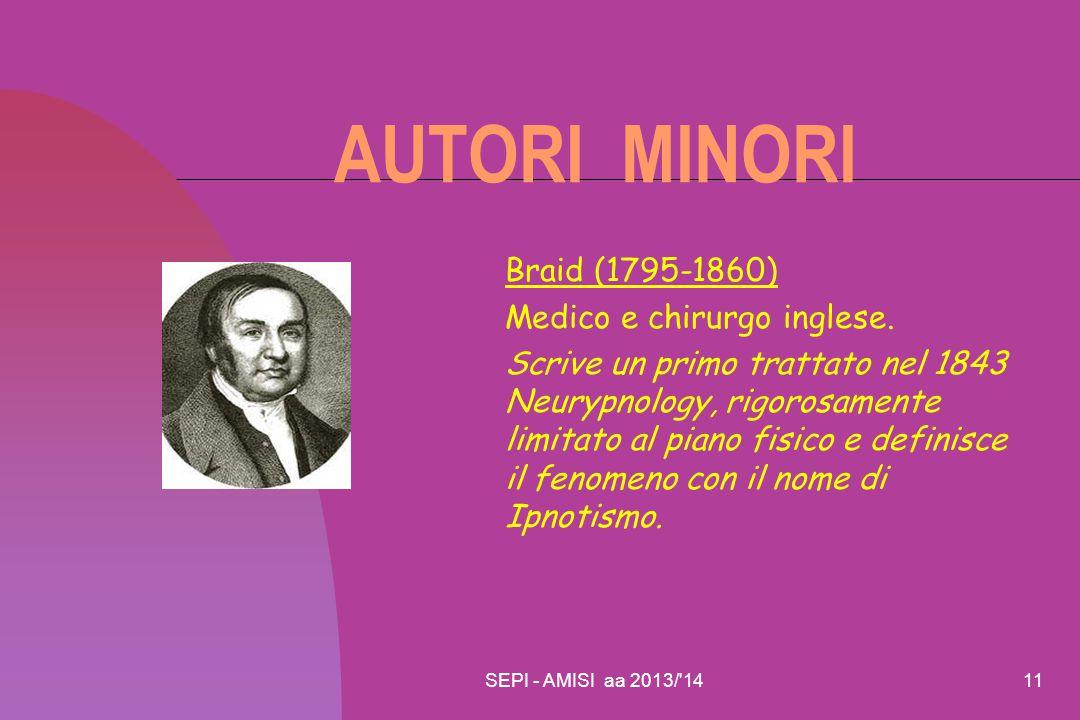 SEPI - AMISI aa 2013/'1411 AUTORI MINORI Braid (1795-1860) Medico e chirurgo inglese. Scrive un primo trattato nel 1843 Neurypnology, rigorosamente li