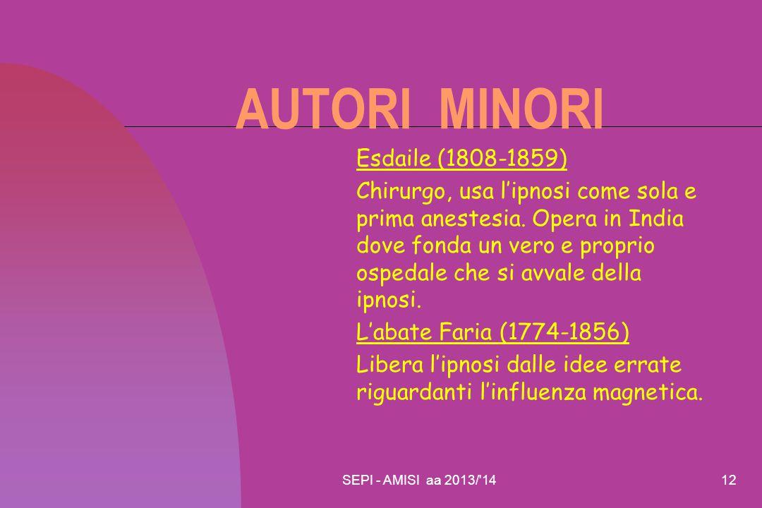 SEPI - AMISI aa 2013/'1412 AUTORI MINORI Esdaile (1808-1859) Chirurgo, usa l'ipnosi come sola e prima anestesia. Opera in India dove fonda un vero e p