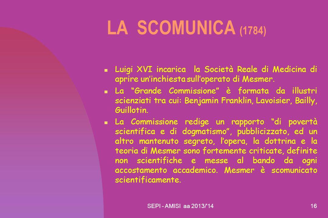 """SEPI - AMISI aa 2013/'1416 LA SCOMUNICA (1784) Luigi XVI incarica la Società Reale di Medicina di aprire un'inchiesta sull'operato di Mesmer. La """"Gran"""
