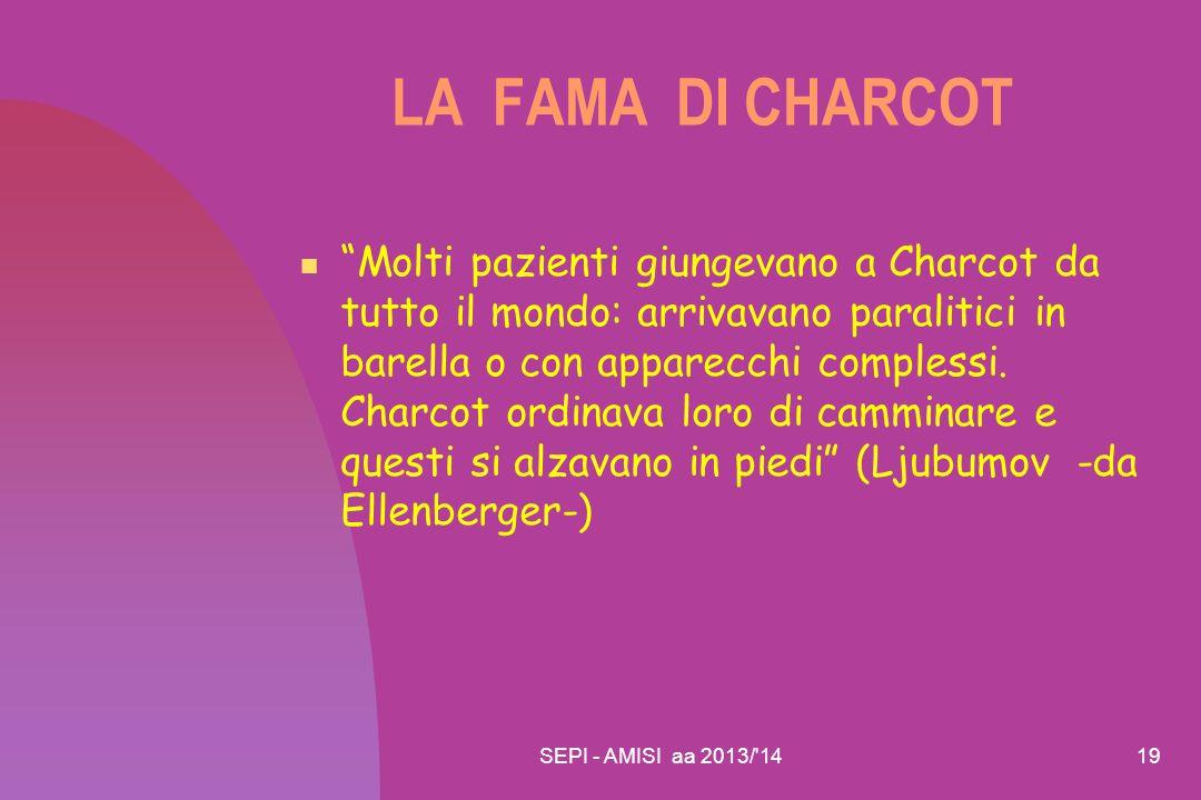 """SEPI - AMISI aa 2013/'1419 LA FAMA DI CHARCOT """"Molti pazienti giungevano a Charcot da tutto il mondo: arrivavano paralitici in barella o con apparecch"""