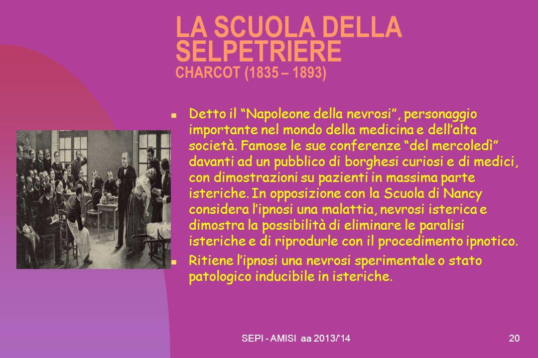 """SEPI - AMISI aa 2013/'1420 LA SCUOLA DELLA SELPETRIERE CHARCOT (1835 – 1893) Detto il """"Napoleone della nevrosi"""", personaggio importante nel mondo dell"""