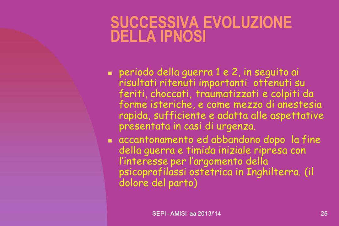 SEPI - AMISI aa 2013/'1425 SUCCESSIVA EVOLUZIONE DELLA IPNOSI periodo della guerra 1 e 2, in seguito ai risultati ritenuti importanti ottenuti su feri