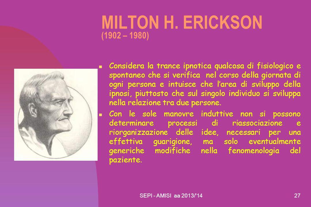 SEPI - AMISI aa 2013/'1427 MILTON H. ERICKSON (1902 – 1980) Considera la trance ipnotica qualcosa di fisiologico e spontaneo che si verifica nel corso