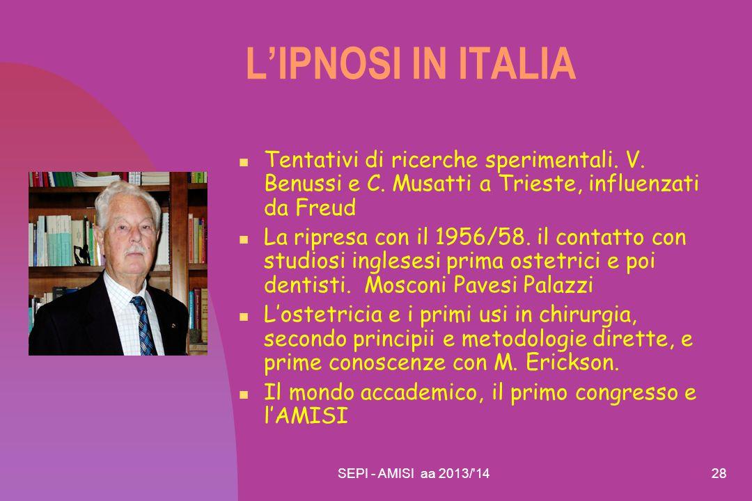 SEPI - AMISI aa 2013/'1428 L'IPNOSI IN ITALIA Tentativi di ricerche sperimentali. V. Benussi e C. Musatti a Trieste, influenzati da Freud La ripresa c