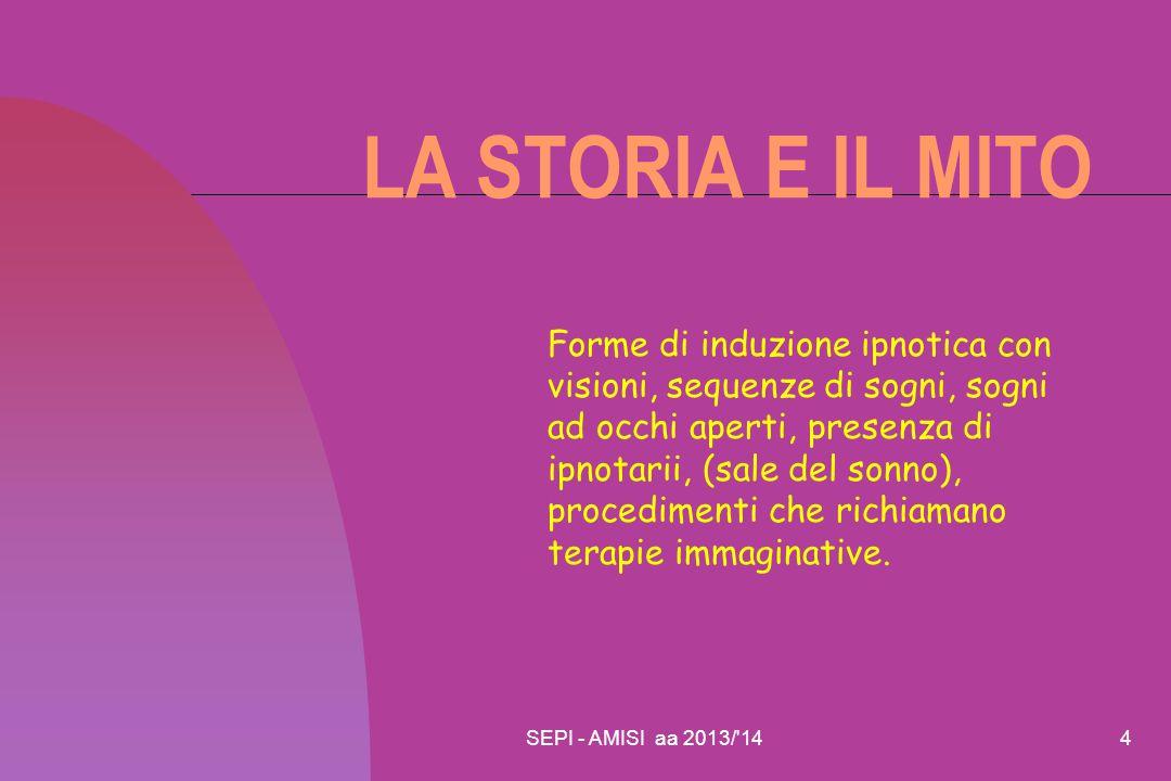 SEPI - AMISI aa 2013/'144 LA STORIA E IL MITO Forme di induzione ipnotica con visioni, sequenze di sogni, sogni ad occhi aperti, presenza di ipnotarii