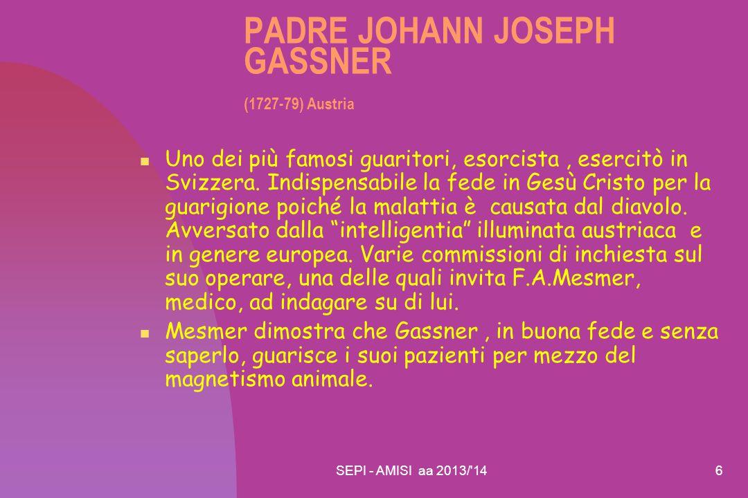 SEPI - AMISI aa 2013/ 147 PADRE JOHANN JOSEPH GASSNER (1727-79) Austria Gassner viene allontanato e i suoi metodi di guarigione sono condannati.