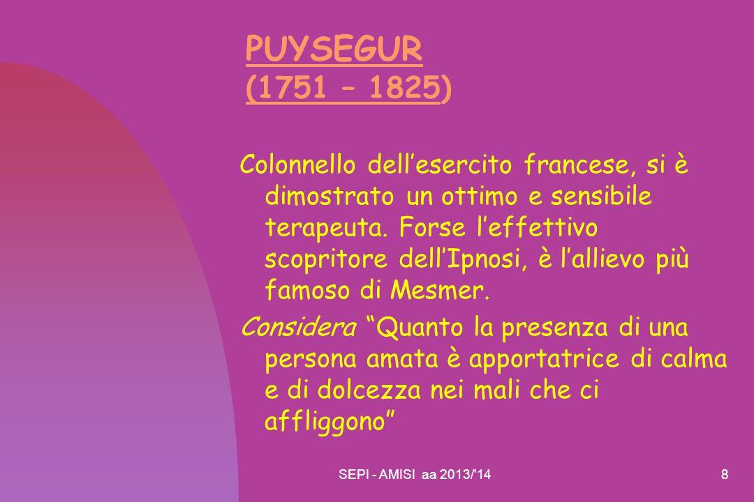 SEPI - AMISI aa 2013/ 149 L'IPNOTISMO, VIA PRINCIPALE PER ACCOSTARSI ALLA PSICHE Dal 1784 al 1880 è il metodo principale per accedere alla mente inconscia.
