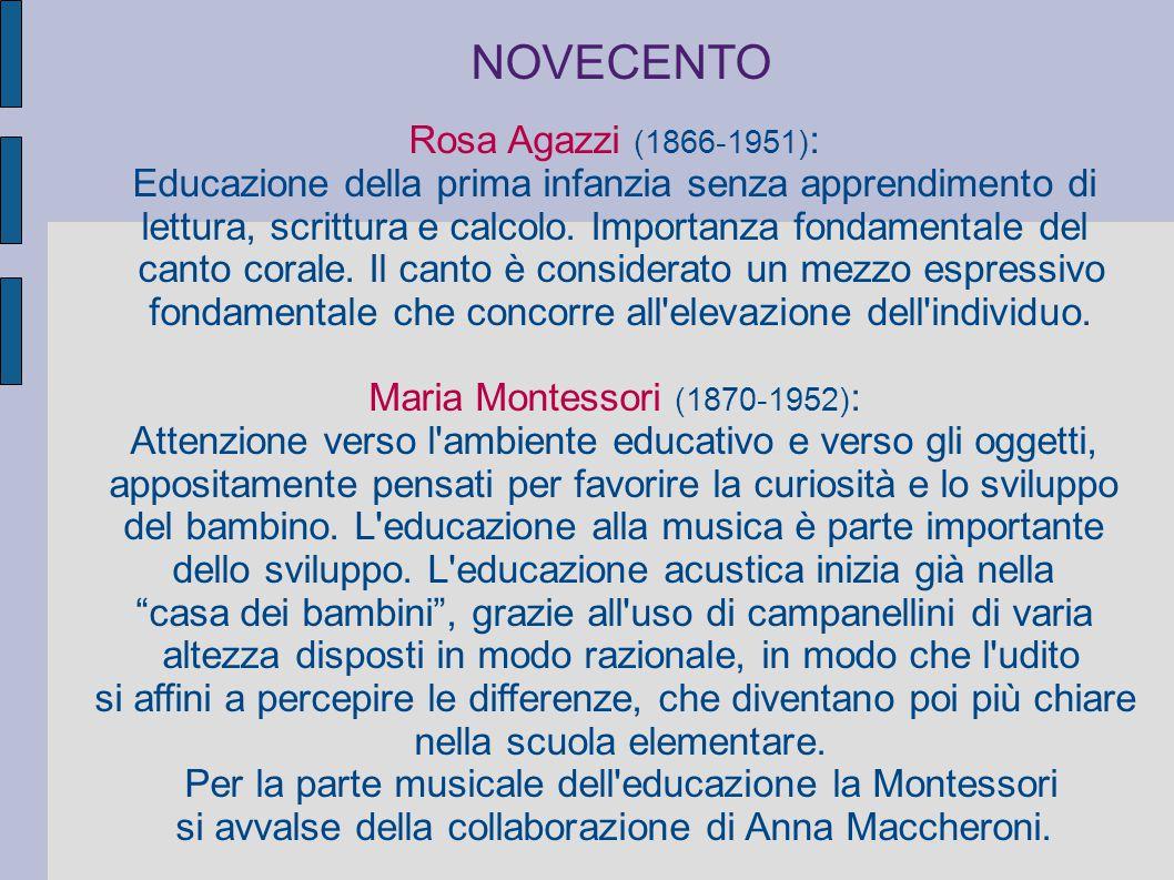 NOVECENTO Rosa Agazzi (1866-1951) : Educazione della prima infanzia senza apprendimento di lettura, scrittura e calcolo. Importanza fondamentale del c