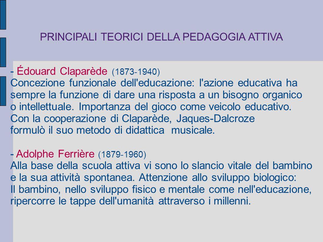 - Édouard Claparède (1873-1940) Concezione funzionale dell'educazione: l'azione educativa ha sempre la funzione di dare una risposta a un bisogno orga