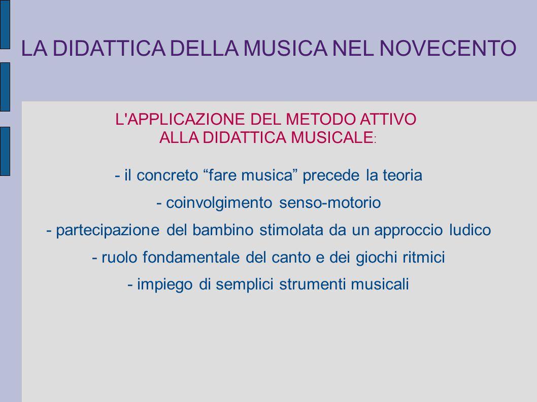 """LA DIDATTICA DELLA MUSICA NEL NOVECENTO L'APPLICAZIONE DEL METODO ATTIVO ALLA DIDATTICA MUSICALE : - il concreto """"fare musica"""" precede la teoria - coi"""
