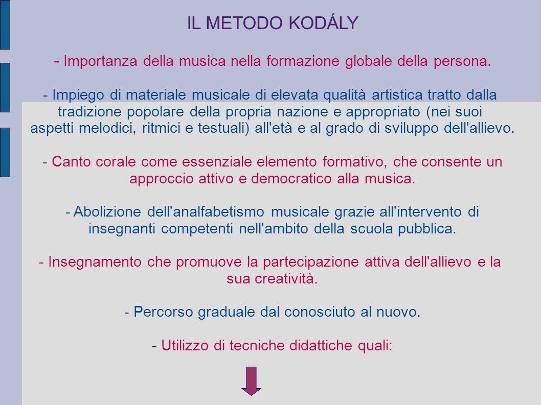 IL METODO KODÁLY - Importanza della musica nella formazione globale della persona. - Impiego di materiale musicale di elevata qualità artistica tratto
