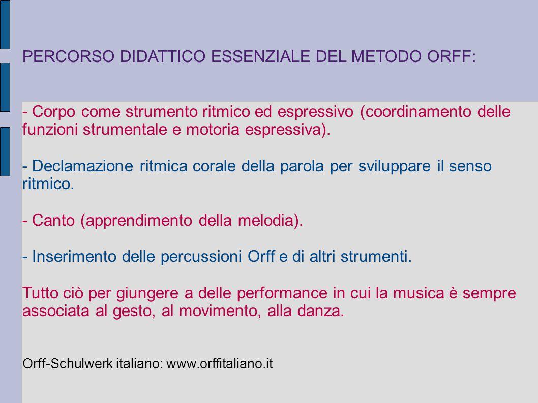 PERCORSO DIDATTICO ESSENZIALE DEL METODO ORFF: - Corpo come strumento ritmico ed espressivo (coordinamento delle funzioni strumentale e motoria espres