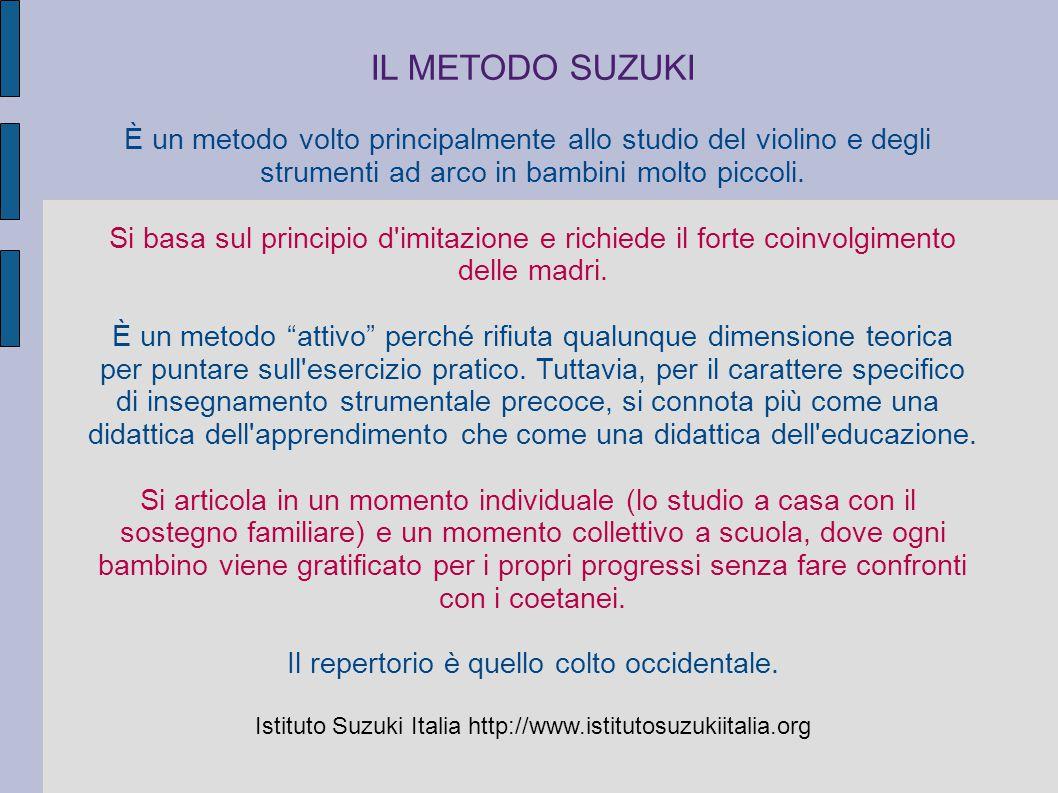 IL METODO SUZUKI È un metodo volto principalmente allo studio del violino e degli strumenti ad arco in bambini molto piccoli. Si basa sul principio d'