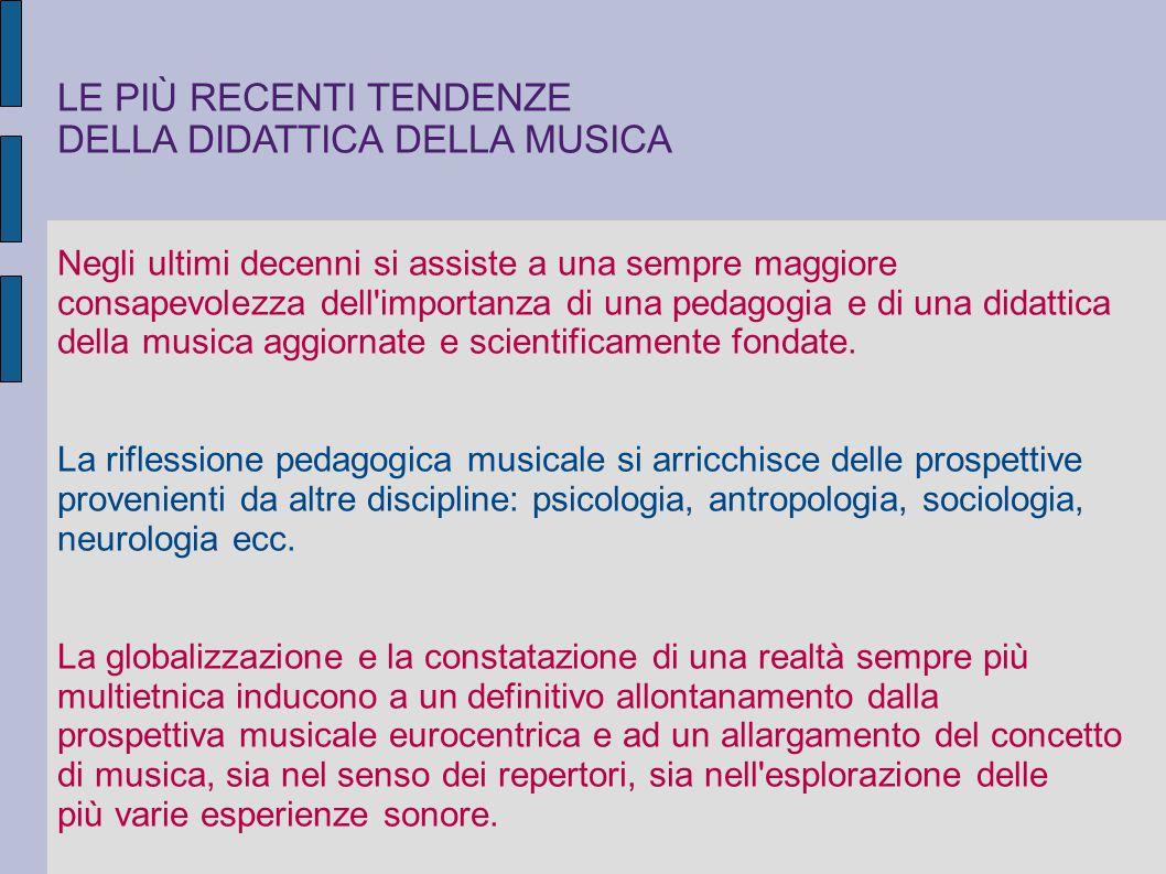 LE PIÙ RECENTI TENDENZE DELLA DIDATTICA DELLA MUSICA Negli ultimi decenni si assiste a una sempre maggiore consapevolezza dell'importanza di una pedag