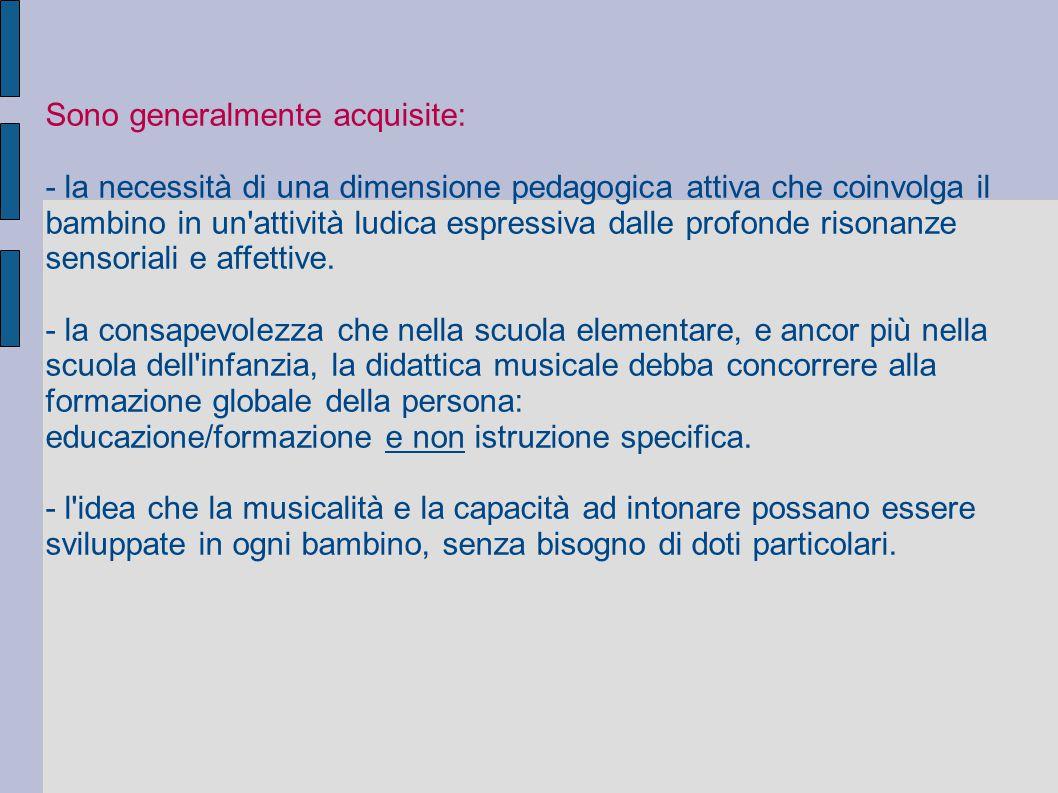 Sono generalmente acquisite: - la necessità di una dimensione pedagogica attiva che coinvolga il bambino in un'attività ludica espressiva dalle profon