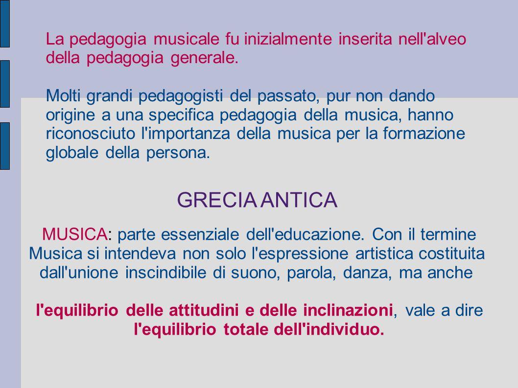La pedagogia musicale fu inizialmente inserita nell'alveo della pedagogia generale. Molti grandi pedagogisti del passato, pur non dando origine a una