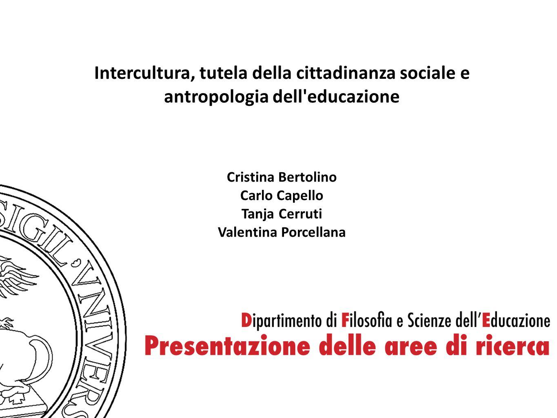Intercultura, tutela della cittadinanza sociale e antropologia dell'educazione Cristina Bertolino Carlo Capello Tanja Cerruti Valentina Porcellana