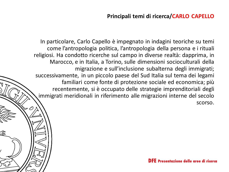 Principali temi di ricerca/CARLO CAPELLO In particolare, Carlo Capello è impegnato in indagini teoriche su temi come l'antropologia politica, l'antropologia della persona e i rituali religiosi.