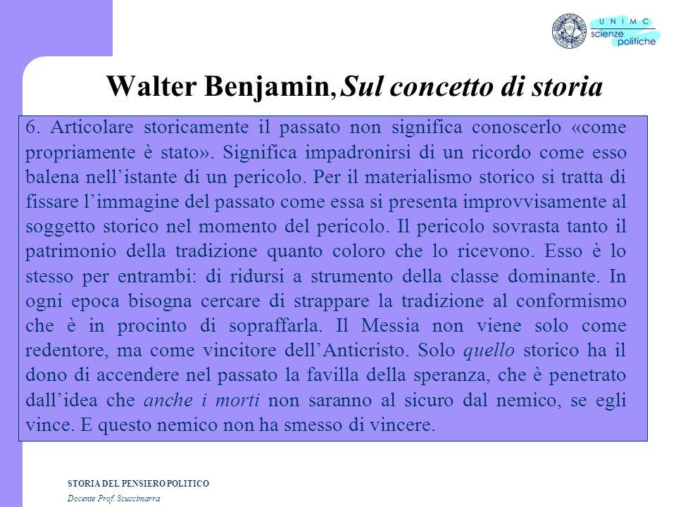 STORIA DEL PENSIERO POLITICO Docente Prof.Scuccimarra Walter Benjamin, Sul concetto di storia 6.
